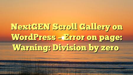 NextGEN Scroll Gallery on WordPress – Error on page: Warning: Division by zero